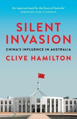 SILENT INVASION        CHINAS INFLUENCE IN AUSTRALIA
