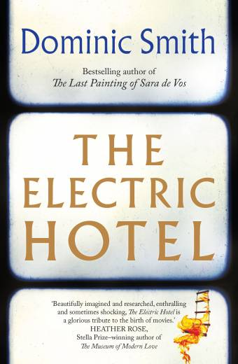 ELECTRIC HOTEL      LUMINOUS NOVEL TRACING FATES OF FILM DIRECTOR & HIS MUSE