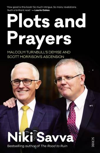 PLOTS & PRAYERS    MALCOLM TURNBULLS DEMISE SCOTT MORRISONS ASCENSION